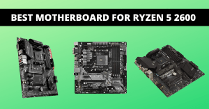 Read more about the article Ultimate List to Best Motherboard for Ryzen 5 2600