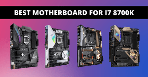 Read more about the article Best Motherboard for i7 8700K in 2021