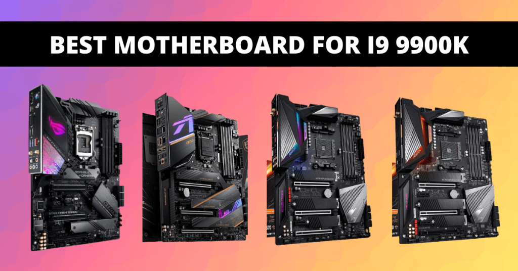 8 Best Motherboards for i9 9900K in 2021 | Review & Buying Guide