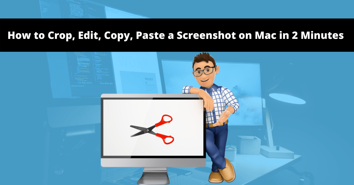 How to Crop, Edit, Copy, Paste a Screenshot on Mac in 2 Minutes